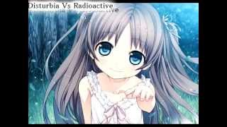 Nightcore - Disturbia vs Radioactive