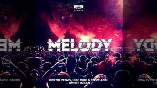 Dimitri Vegas, Like Mike Steve Aoki vs Ummet Ozcan – Melody (Radio Mix)