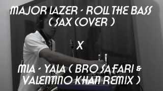 Major Lazer - Roll The Bass (Sax Cover) x MIA - YALA (Bro Safari & Valentino Khan Remix)