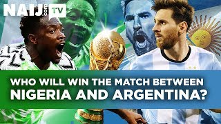Russia 2018: Who Will Win The Match Between Nigeria and Argentina? | Naij.com TV width=