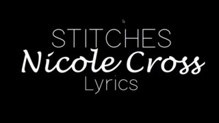 Stitches - Nicole Cross Lyrics (Shawn Mendes Cover)