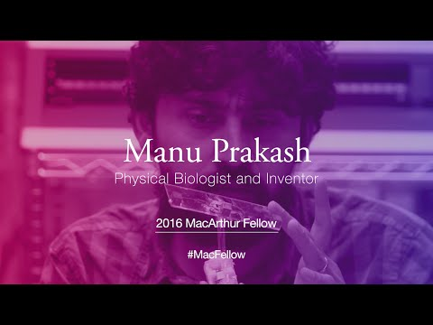 Physical Biologist and Inventor Manu Prakash | 2016 MacArthur Fellow
