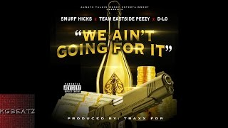 Smurf Hicks x Team Eastside Peezy x D-Lo - We Ain't Going For It [Prod. By TraxxFDR] [New 2016]
