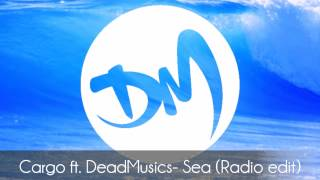 Cargo ft. DeadMusics- Sea (Radio edit)