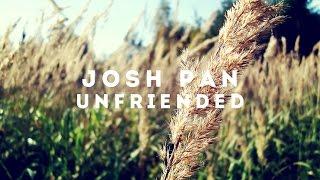 Josh Pan - Unfriended (Prod. by oshi, r.o.m & medasin)