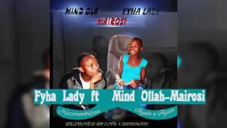Fyha Lady ft Mind Ola- Mairosi