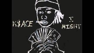 K$ace - I Might