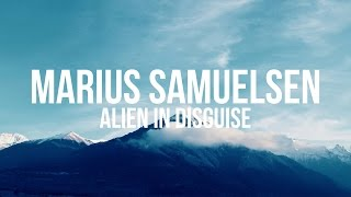 Marius Samuelsen - Alien in Disguise (Lyrics)