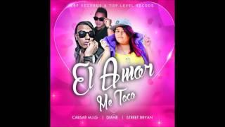 Diane ft Caesar MIG & Street Bryan El Amor Me Toco
