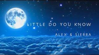 Lyrics to Little Do You Know by Alex & Sierra