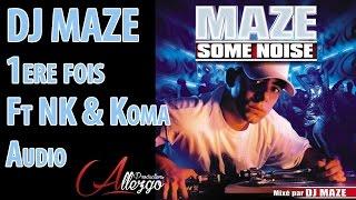 DJ MAZE FEAT NK & KOMA : 1ER FOIS