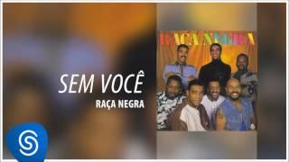 Raça Negra - Sem você (Raça Negra, Vol. 4) [Áudio Oficial]