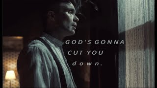 god's gonna cut you down | Thomas Shelby