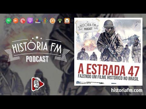 A Estrada 47: fazendo um filme histórico no Brasil  História FM, episódio 24