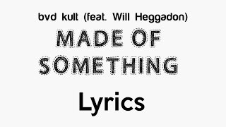 bvd kult - Made Of Something (feat. Will Heggadon) [Lyrics]