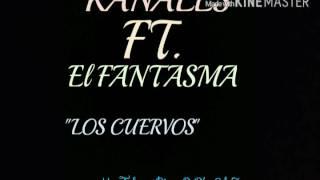 Los Cuervos - Kanales Ft. El Fantasma 2016-17