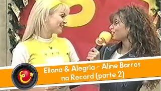 Eliana & Alegria - Aline Barros na Record (parte 2)