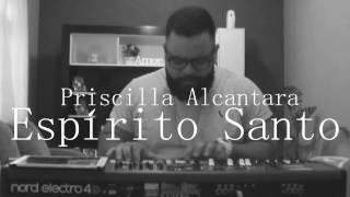 Espirito Santo - Priscilla Alcantara [Calebe Motta Piano Worship Cover]