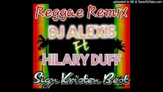 DJ Alexis Ft Hillary Duff - So Yesterday (Reggae Remix 2015)