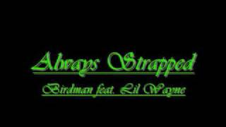 """Always Strapped""(dirty) Birdman ft. Lil Wayne + Lyrics."