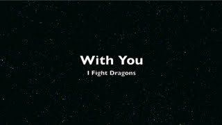 With You - I Fight Dragons (Lyrics)