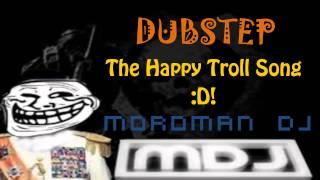 The Happy Troll SONG   HD   DUBSTEP   DJM  