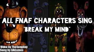 """Break My Mind"" but all FNaF Characters sing it"