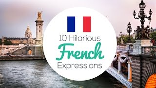 10 Hilarious French Expressions 🇫🇷