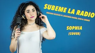 Subeme la radio - Enrique Iglesias ft. Descemer Bueno, Zion & Lennox (cover) || Sophia