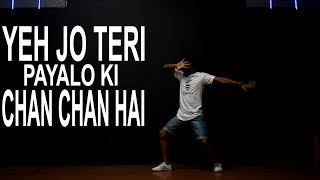 Yeh Jo Teri Payalon Ki Chan Chan Hai Song Dance Video   Rahul Verma   Choreography