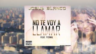 Josue Blanco Feat. Yismal - No Te Voy A Llamar