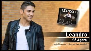 08 - Leandro - Só Agora