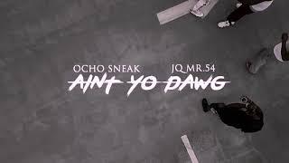 Ocho Sneak x Jq Mr.54 - Aint yo Dawg (Official Music Video 2018)