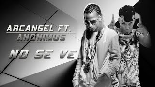 NO SE VE - ANONIMUS FT ARCANGEL
