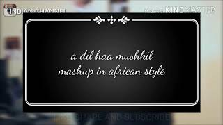 A dill haa muskil #MASHUP IN AFRICAN STYLE