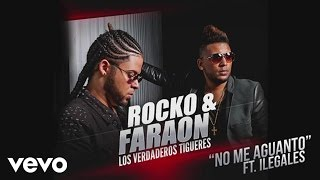 Rocko y Fara-On - No Me Aguanto ft. Ilegales