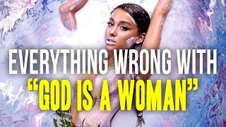 "Everything Wrong With Ariana Grande - ""God is a Woman"""
