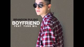 Brandon Pulido - Boyfriend ft. Yung Mil (Audio)
