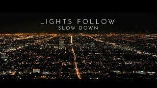 Lights Follow - Slow Down  OFFICIAL LYRIC VIDEO