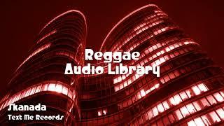 🎵 Skanada - Text Me Records 🎧 No Copyright Music 🎶 Reggae Music