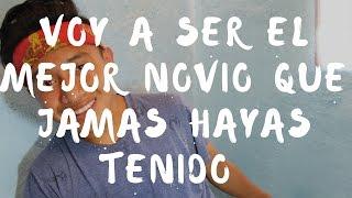 VOY A SER EL MEJOR NOVIO QUE JAMAS HAYAS TENIDO - Diegoo Pedroo