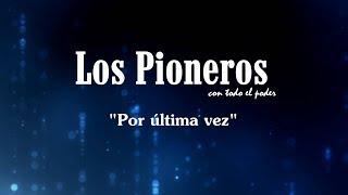 """Los Pioneros """"Por ultima vez"""" (Lyrics) con letra"""