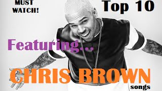 Top 10 featuring... Chris Brown Songs - MUST WATCH!