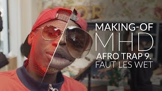 MAKING-OF - MHD - AFRO TRAP PART 9 - FAUT LES WET