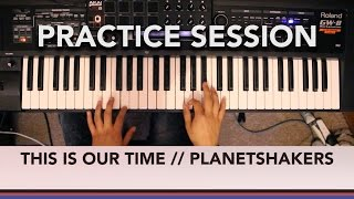 This is Our Time - Planetshakers Piano and Effects Cover | Practice Session