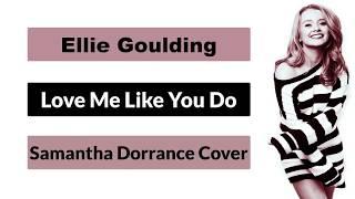 Ellie Goulding - Love Me Like You Do (Lyrics) (Samantha Dorrance Cover)
