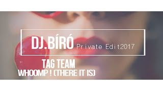 Tag Team - Whoomp ! (There It Is) (Dj.Bíró Private Edit'2017)