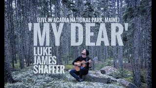 "LUKE JAMES SHAFFER - ""My Dear"" (Live in Acadia National Park, Maine)"
