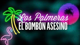 El Bombon Asesino Los Palmeras