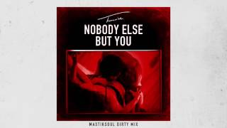 Trey Songz - Nobody Else But You (Mastik Soul Dirty Mix)